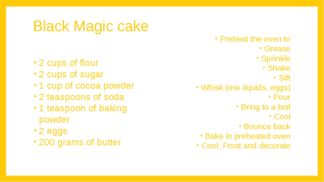 Black Magic cake 2 cups of flour 2 cups of sugar 1 cup of cocoa powder 2 teas...