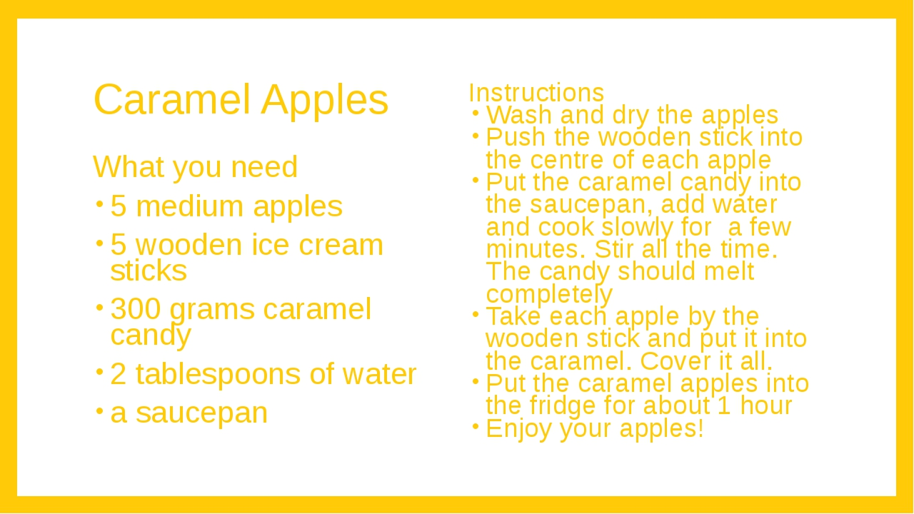 Caramel Apples What you need 5 medium apples 5 wooden ice cream sticks 300 gr...
