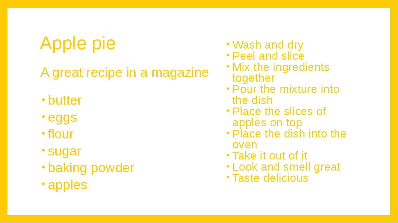 Apple pie A great recipe in a magazine		 butter eggs flour sugar baking powde...