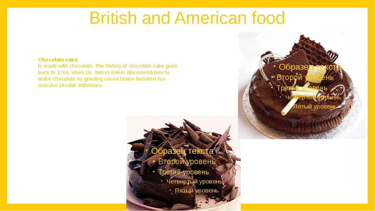 British and American food Chocolate cake is made with chocolate. The history...