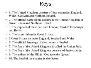 Keys 1. The United Kingdom consists of four countries: England, Wales, Scotla