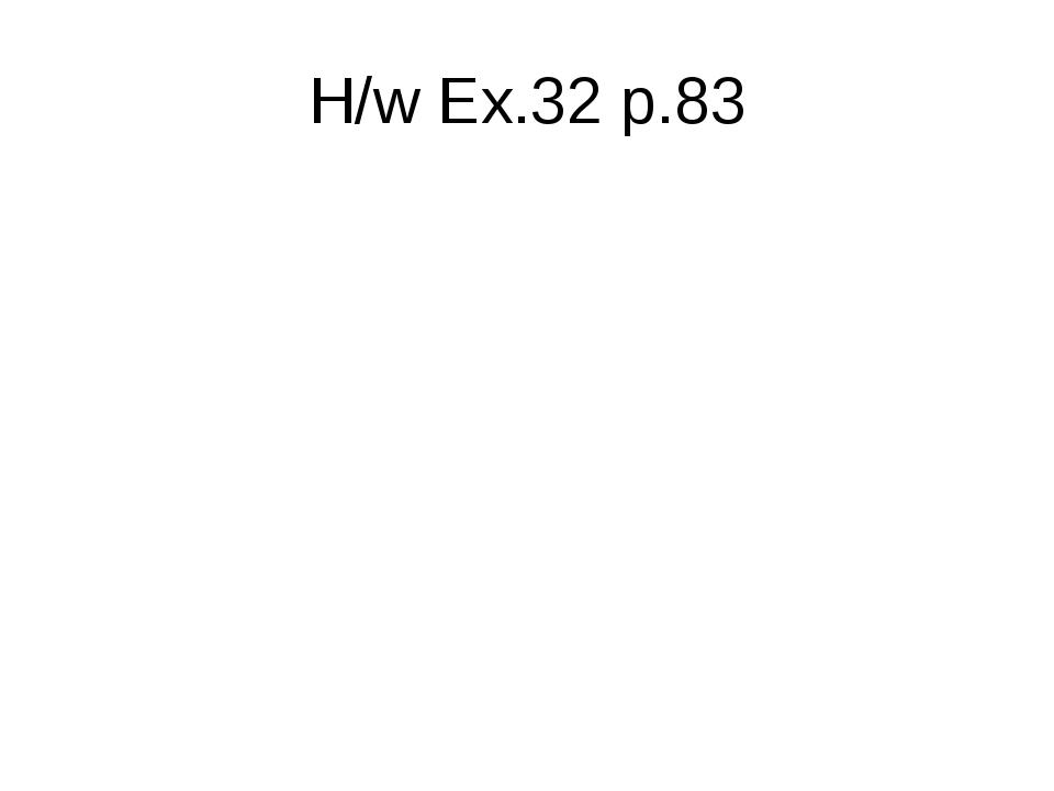H/w Ex.32 p.83