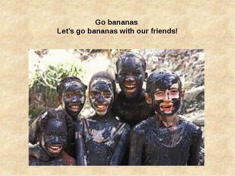 Gobananas Let's go bananas with our friends!