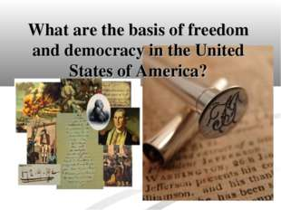 What are the basis of freedom and democracy in the United States of America?