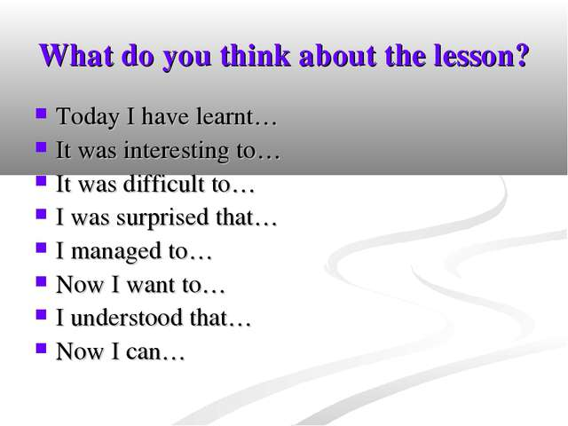 What do you think about the lesson? Today I have learnt… It was interesting t...