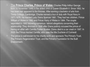 The Prince Charles, Prince of Wales (Charles Philip Arthur George; born 14 No