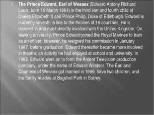 The Prince Edward, Earl of Wessex (Edward Antony Richard Louis; born 10 March