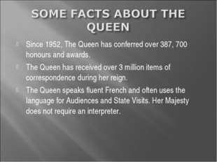 Since 1952, The Queen has conferred over 387, 700 honours and awards. The Que
