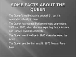 The Queen's real birthday is on April 21, but it is celebrated officially in