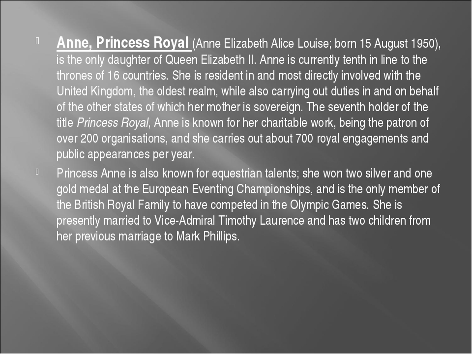 Anne, Princess Royal (Anne Elizabeth Alice Louise; born 15 August 1950), is t...