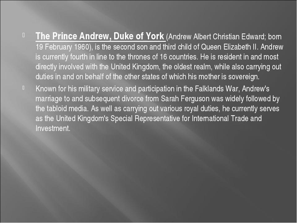 The Prince Andrew, Duke of York (Andrew Albert Christian Edward; born 19 Febr...