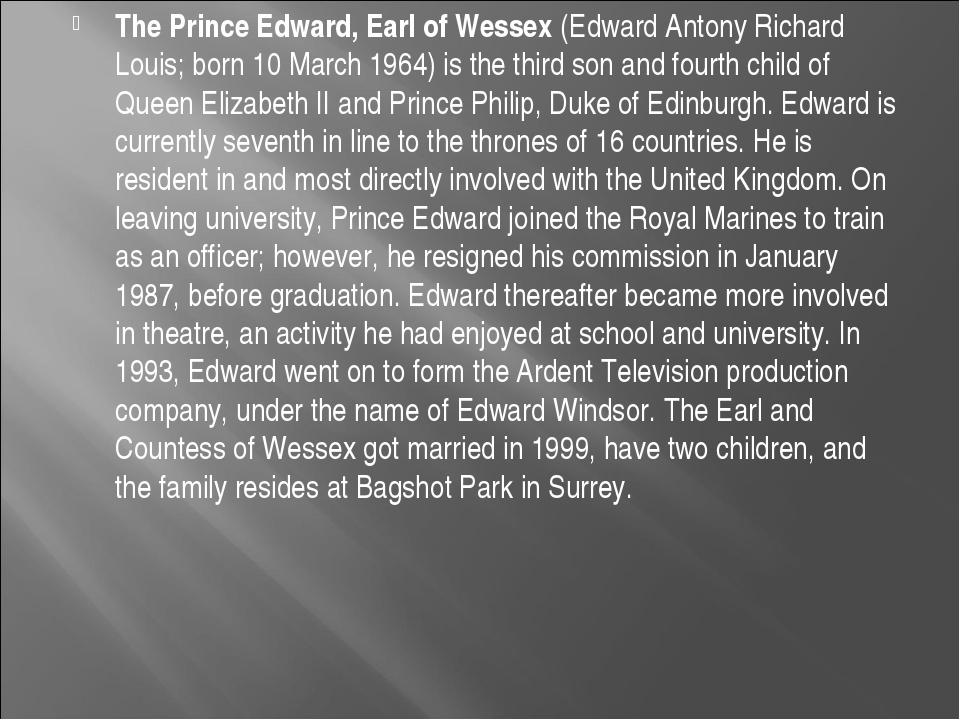 The Prince Edward, Earl of Wessex (Edward Antony Richard Louis; born 10 March...