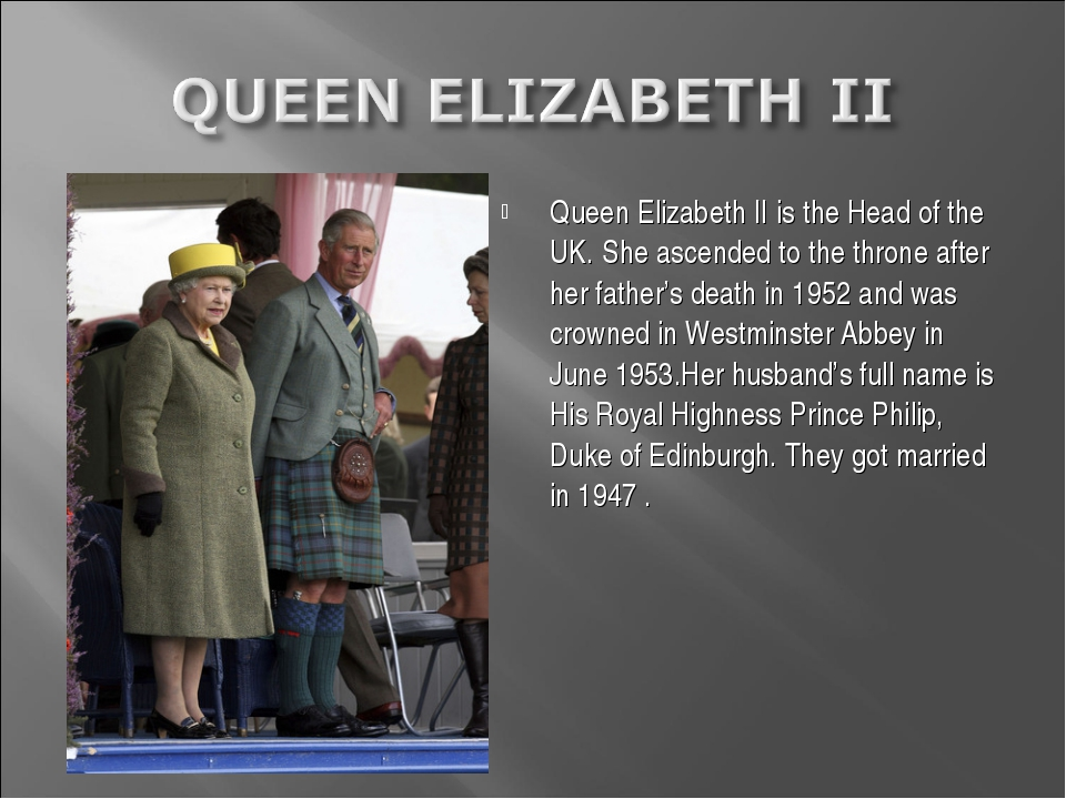Queen Elizabeth II is the Head of the UK. She ascended to the throne after he...
