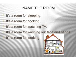 It's a room for sleeping. It's a room for cooking. It's a room for watching T