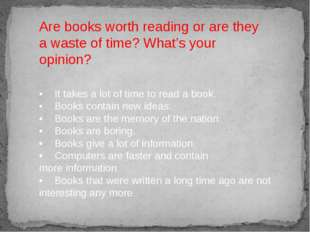 •It takes a lot of time to read a book. •Books contain new ideas. •Books a