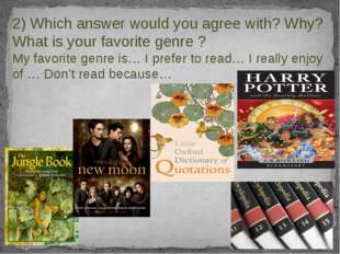 2) Which answer would you agree with? Why? What is your favorite genre ? My