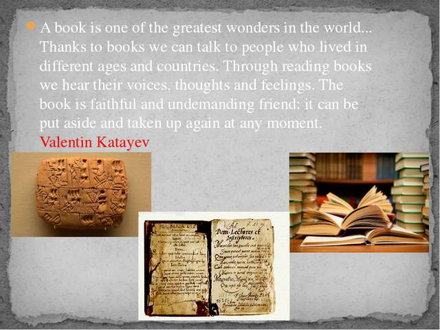 A book is one of the greatest wonders in the world... Thanks to books we can...