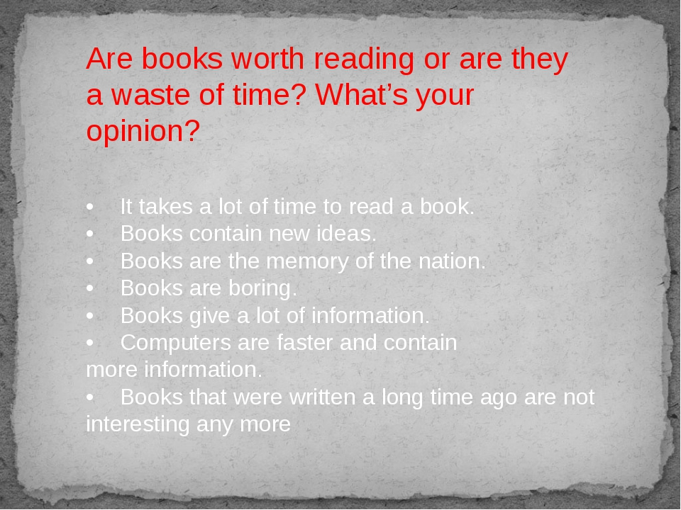 •It takes a lot of time to read a book. •Books contain new ideas. •Books a...