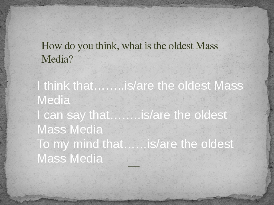 How do you think, what is the oldest Mass Media? I think that……..is/are the...