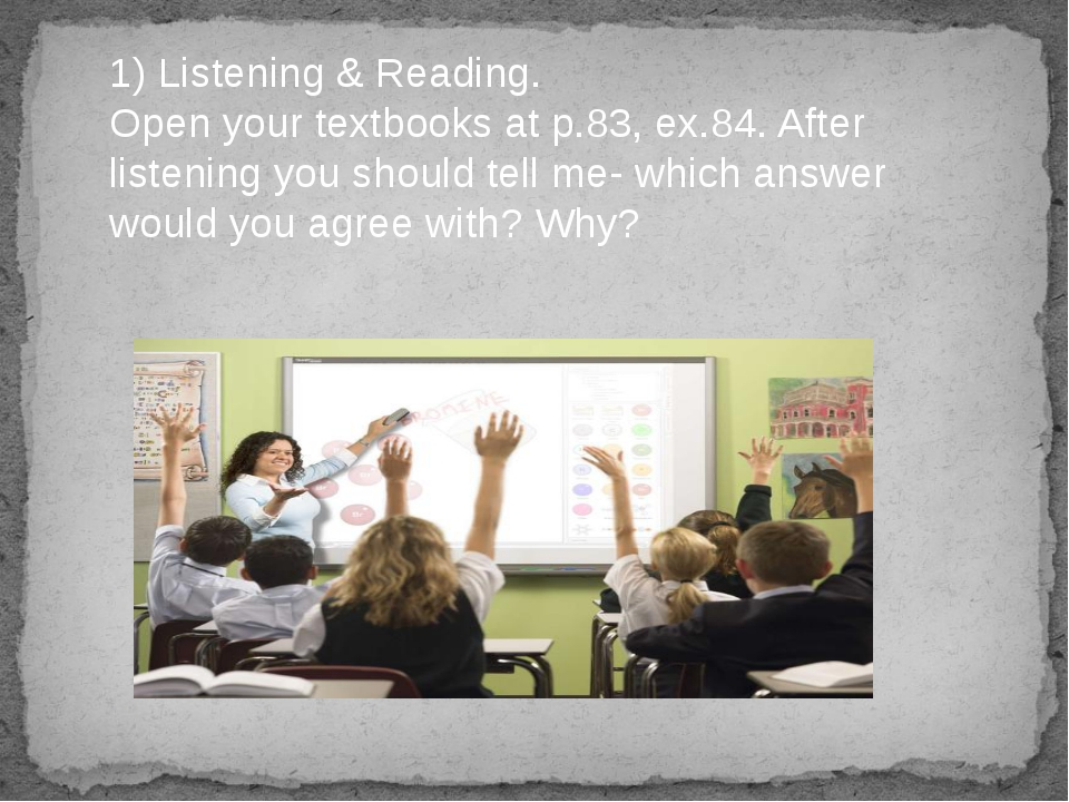 1) Listening & Reading. Open your textbooks at p.83, ex.84. After listening y...