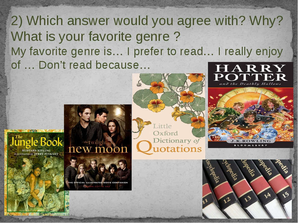 2) Which answer would you agree with? Why? What is your favorite genre ? My...