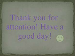 Thank you for attention! Have a good day!