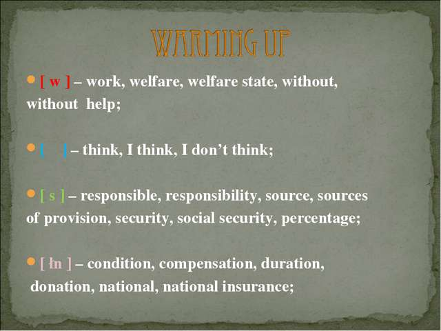 [ w ] – work, welfare, welfare state, without, without help; [ θ ] – think, I...