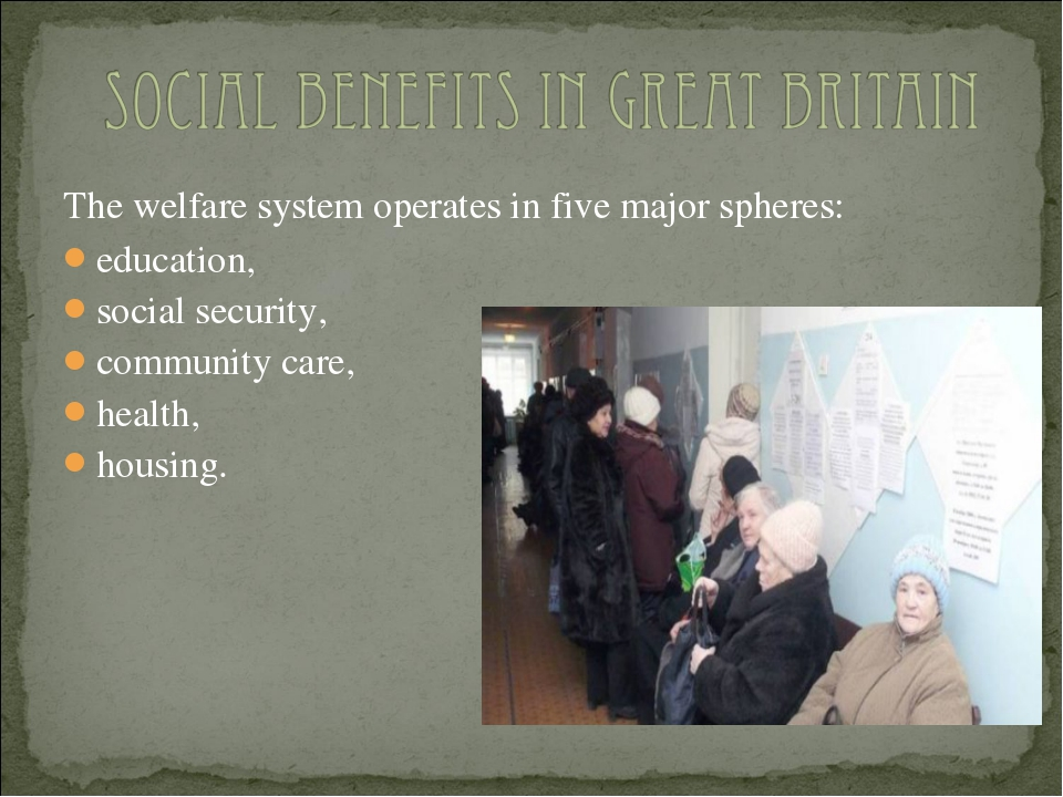 The welfare system operates in five major spheres: education, social security...