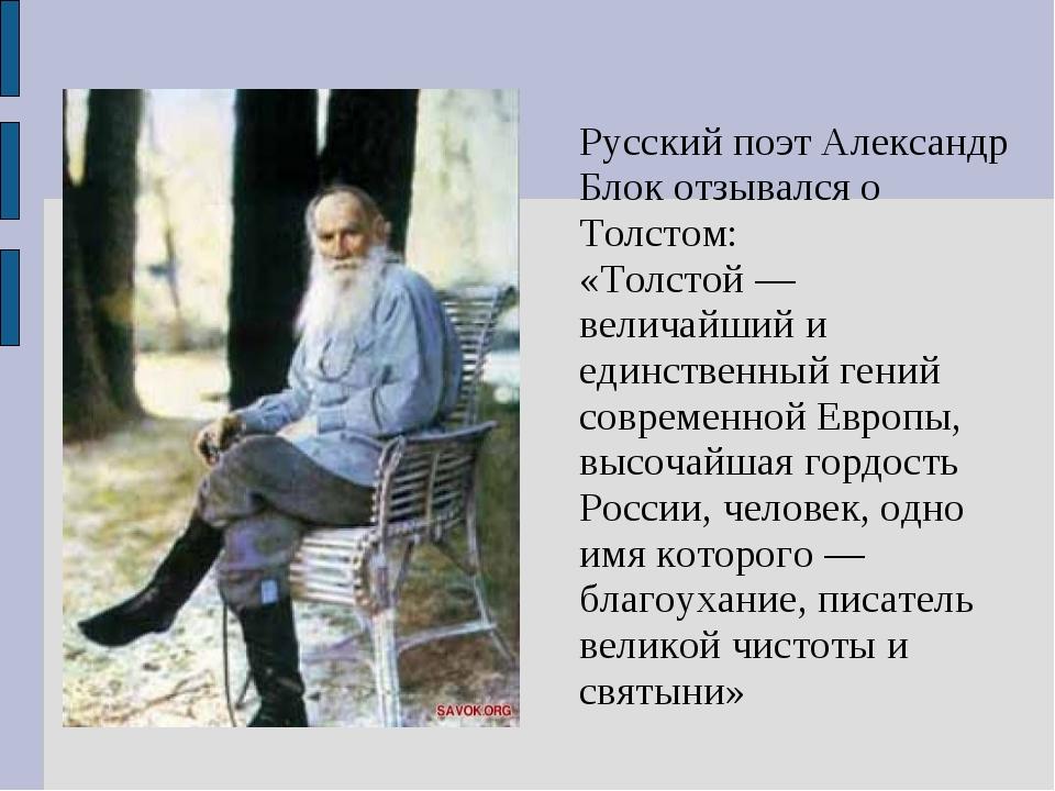 Русский поэт Александр Блок отзывался о Толстом: «Толстой — величайший и един...