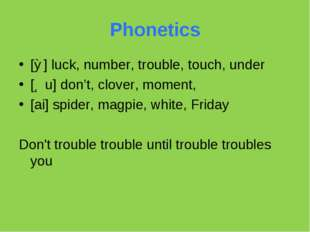 Phonetics [Ʌ] luck, number, trouble, touch, under [Əu] don't, clover, moment,