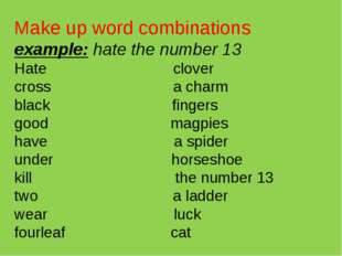 Make up word combinations example: hate the number 13 Hate clover cross a ch
