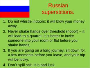 Russian superstitions. Do not whistle indoors: it will blow your money away.