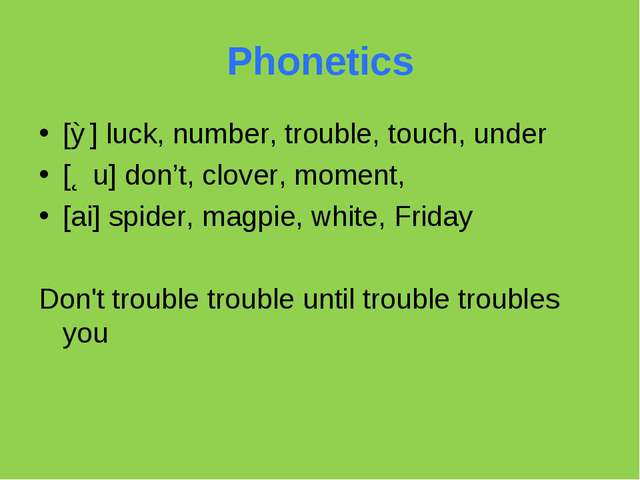 Phonetics [Ʌ] luck, number, trouble, touch, under [Əu] don't, clover, moment,...