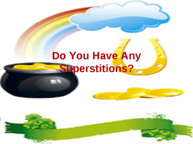 Do You Have Any Superstitions?