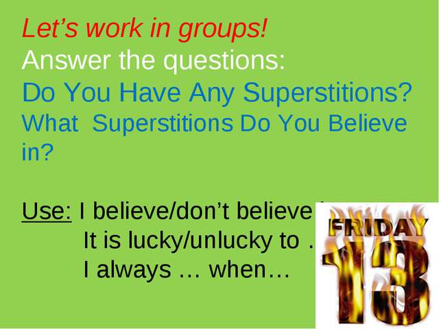 Let's work in groups! Answer the questions: Do You Have Any Superstitions? Wh...