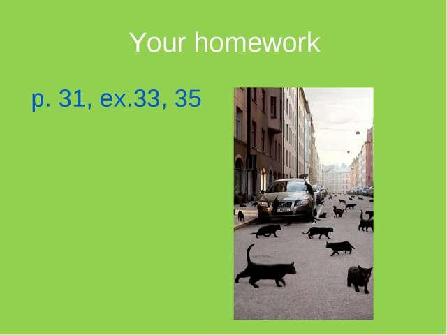 Your homework p. 31, ex.33, 35