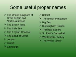 Some useful proper names The United Kingdom of Great Britain and Northern Ire