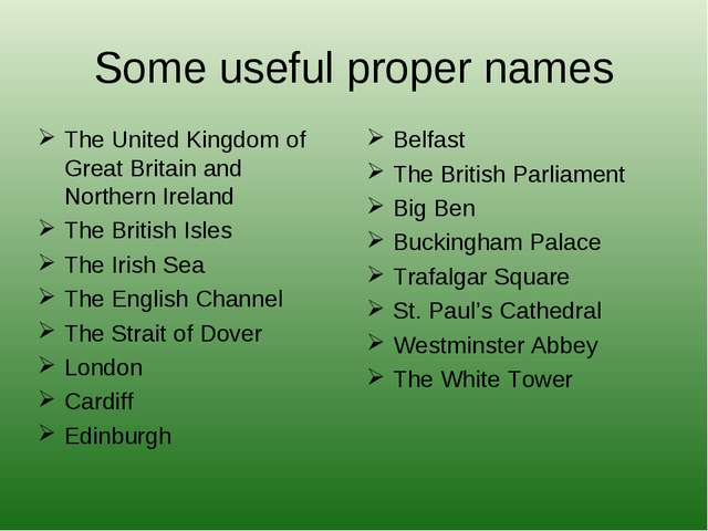 Some useful proper names The United Kingdom of Great Britain and Northern Ire...