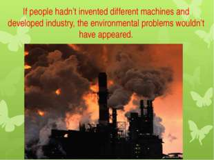 If people hadn't invented different machines and developed industry, the envi