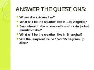 ANSWER THE QUESTIONS: Where does Adam live? What will be the weather like in