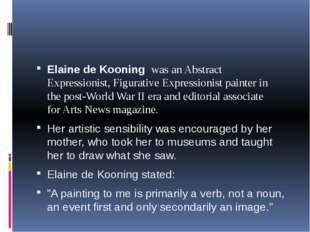 Elaine de Kooning  was an Abstract Expressionist, Figurative Expressionist p