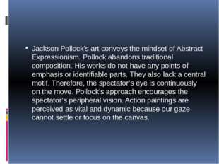 Jackson Pollock's art conveys the mindset of Abstract Expressionism. Pollock
