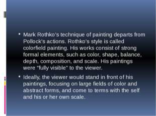 Mark Rothko's technique of painting departs from Pollock's actions. Rothko's