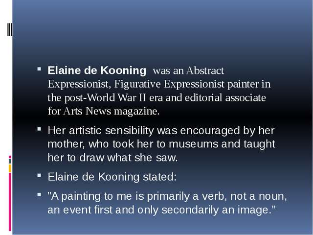 Elaine de Kooning  was an Abstract Expressionist, Figurative Expressionist p...