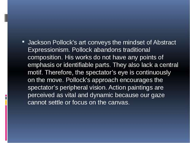 Jackson Pollock's art conveys the mindset of Abstract Expressionism. Pollock...