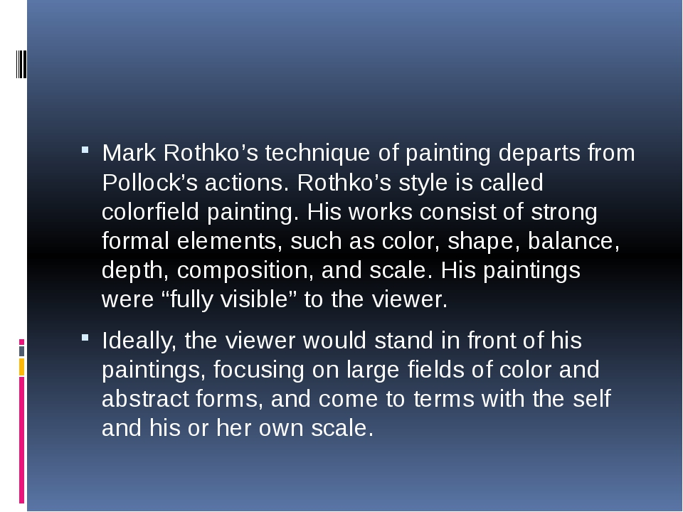 Mark Rothko's technique of painting departs from Pollock's actions. Rothko's...