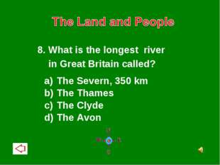 8. What is the longest river in Great Britain called? The Severn, 350 km The