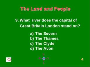 9. What river does the capital of Great Britain London stand on? The Severn T