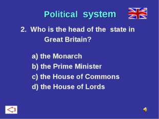 Political system 2. Who is the head of the state in Great Britain? a) the Mon