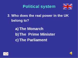 Political system 3. Who does the real power in the UK belong to? The Monarch